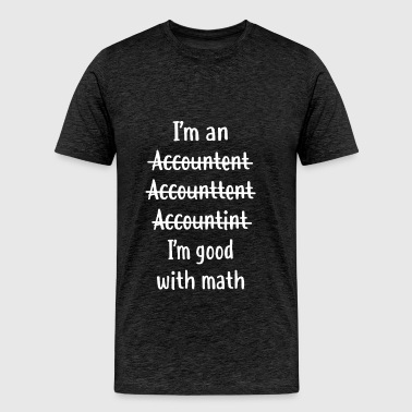 Accountant - I'm an accountent, accounttent, accou - Men's Premium T-Shirt