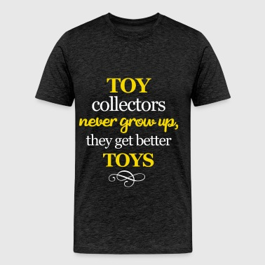 Toy collector - Toy collectors never grow up, they - Men's Premium T-Shirt