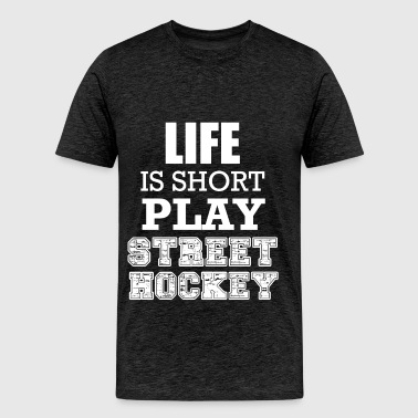 Street hockey - Life is short play Street hockey - Men's Premium T-Shirt