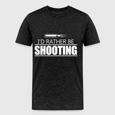 Shooting - I'd rather be shooting - Men's Premium T-Shirt