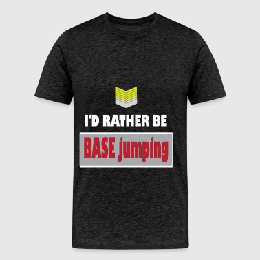 BASE jumping - I'd rather be BASE jumping - Men's Premium T-Shirt