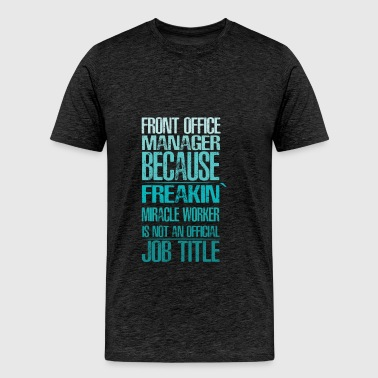 Front Office Manager - Front Office Manager becaus - Men's Premium T-Shirt