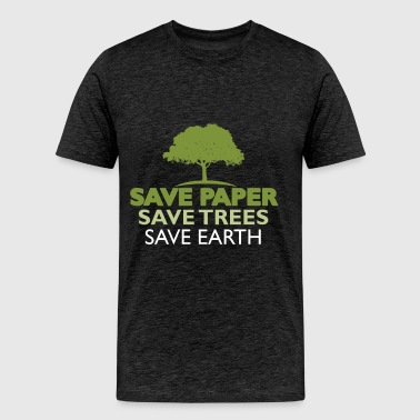 Trees - Save paper. Save trees. Save earth - Men's Premium T-Shirt
