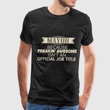 Mayor - Mayor because freakin' awesome isn't an of - Men's Premium T-Shirt
