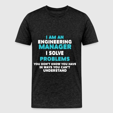 Engineering Manager - I am an Engineering Manager  - Men's Premium T-Shirt