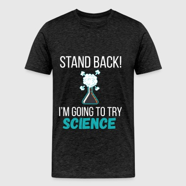 Science - Stand back! I'm going to try science - Men's Premium T-Shirt