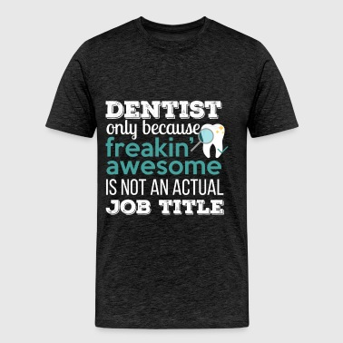 Dentist - Dentist only because freakin' awesome is - Men's Premium T-Shirt
