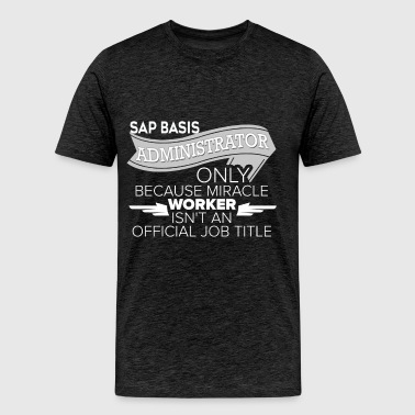 Sap Basis Administrator - Sap Basis Administrator  - Men's Premium T-Shirt