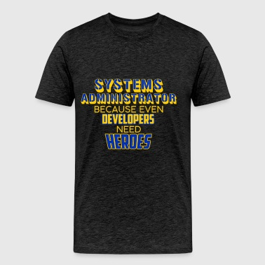 Systems Administrator - Systems Administrator - Be - Men's Premium T-Shirt