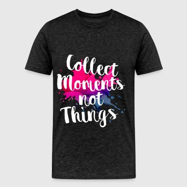 Collect moments not things - Collect moments not t - Men's Premium T-Shirt