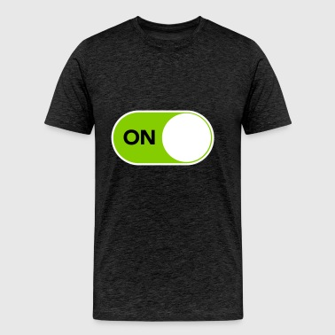 You are smart, tech savvy and unquestionably ON - Men's Premium T-Shirt