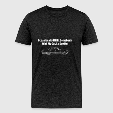Occasionally I'll Hit Somebody With My Car... - Men's Premium T-Shirt