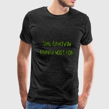 You Look Funny Reading This - Men's Premium T-Shirt
