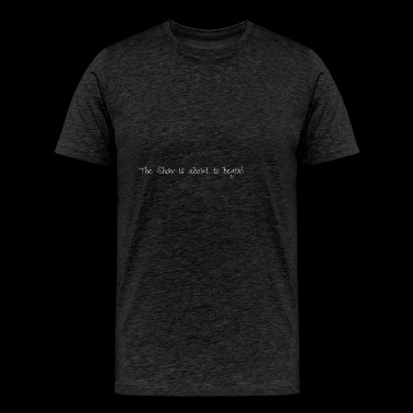 The Show - Men's Premium T-Shirt