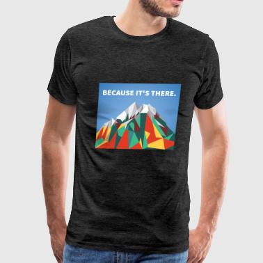 Because Its There - Men's Premium T-Shirt