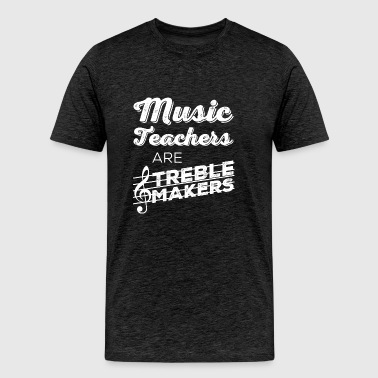 music teachers are treble makers - Men's Premium T-Shirt