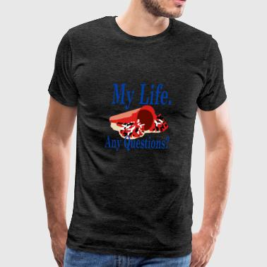 My Life Any Questions - Men's Premium T-Shirt