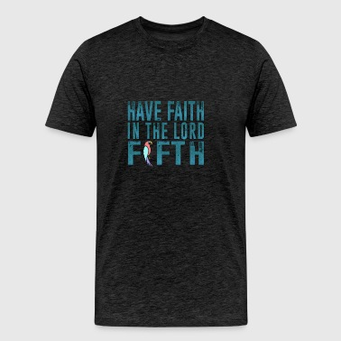 Have Faith in the Lord Fifth - Men's Premium T-Shirt