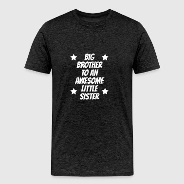 Big Brother To An Awesome Little Sister - Men's Premium T-Shirt