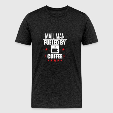 Mail Man Fueled By Coffee - Men's Premium T-Shirt