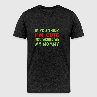 You Should See My Mommy - Men's Premium T-Shirt