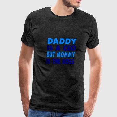Daddy Is A CEO Mommy Is The Boss - Men's Premium T-Shirt