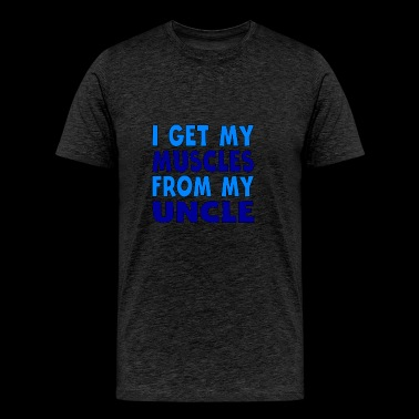 I Get My Muscles From My Uncle - Men's Premium T-Shirt