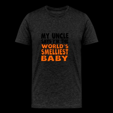 My Uncle Says I'm The World's Smelliest Baby - Men's Premium T-Shirt