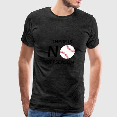 There Is No Offseason Baseball - Men's Premium T-Shirt