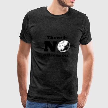 There Is No Offseason Golf - Men's Premium T-Shirt