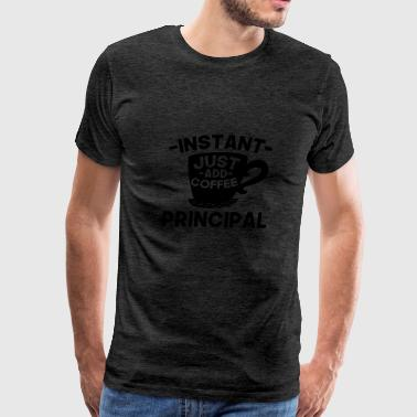 Instant Principal Just Add Coffee - Men's Premium T-Shirt