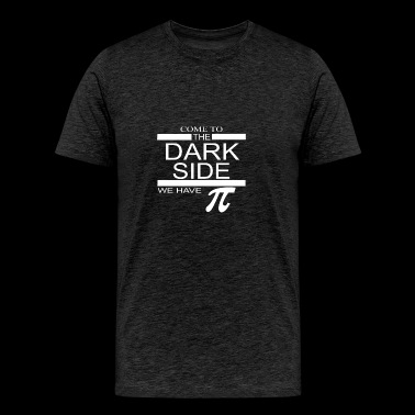 Come To Dark Side We Have Pi - Men's Premium T-Shirt