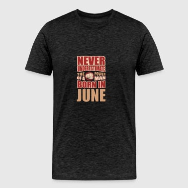The Power of a Man Born in June - Men's Premium T-Shirt