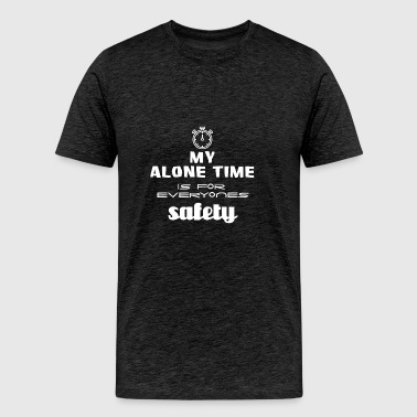 My alone time is for everyone's safety - Men's Premium T-Shirt