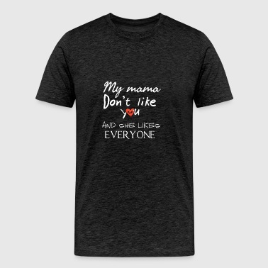 My mama don't like YOU - Men's Premium T-Shirt