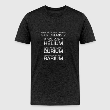 Sick Chemist Funny Joke Periodic Elements Puns - Men's Premium T-Shirt