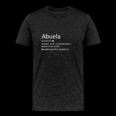 Abuela Definition Funny Gift For Spanish Grandmoth - Men's Premium T-Shirt