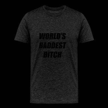 WORLD'S BADDEST BITCH - Men's Premium T-Shirt