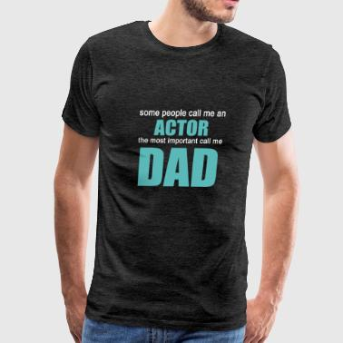 ACTOR The Most Important Call Me Dad - Men's Premium T-Shirt