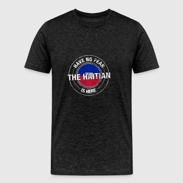 Have No Fear The Haitian Is Here - Men's Premium T-Shirt