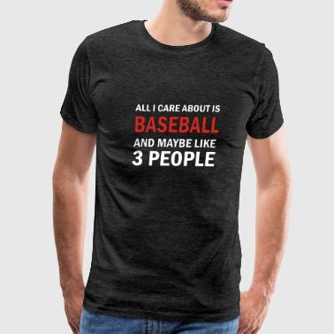 All I Care About is Baseball & Maybe Like 3 People - Men's Premium T-Shirt