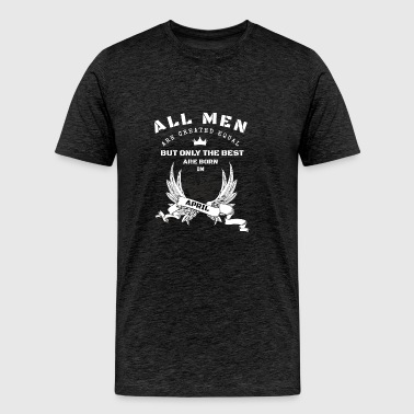 only the best are born in april - Men's Premium T-Shirt