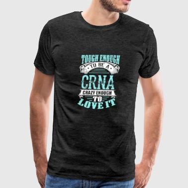 Tough Enough To be A CRNA T Shirt - Men's Premium T-Shirt