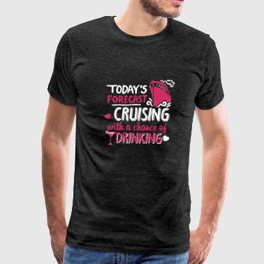 Cruising With A Chance Of Drinking T Shirt - Men's Premium T-Shirt