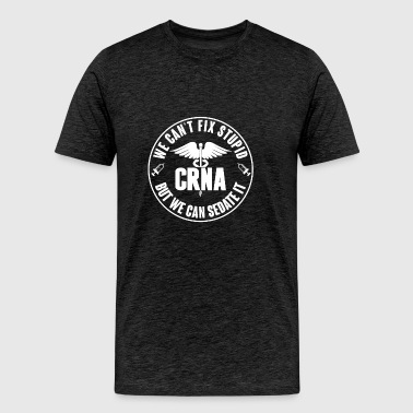 CRNA Can't Fix Stupid But We Can Sedate It T Shirt - Men's Premium T-Shirt