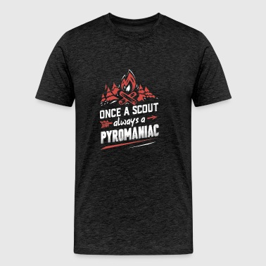 Once a scout always a Pyromaniac shirt - Men's Premium T-Shirt