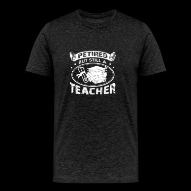 Retired Teacher Clothing - Men's Premium T-Shirt
