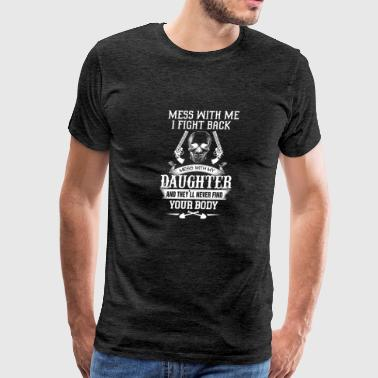Mess with me I fight back Mess with my daughter an - Men's Premium T-Shirt