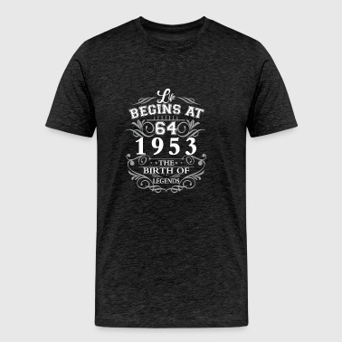Life begins 64 1953 The birth of legends - Men's Premium T-Shirt