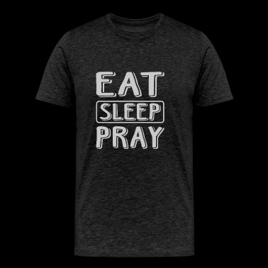 Eat Sleep Pray T Shirt - Men's Premium T-Shirt